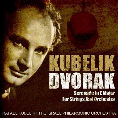 Kubelik: Dvorak - Serenade In E Major For Strings And Orchestra (Digitally Remastered) by Rafael Kubelik