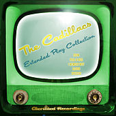 The Cadillacs - The Extended Play Collection by The Cadillacs