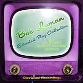 Bob Luman - The Extended Play Collection by Bob Luman