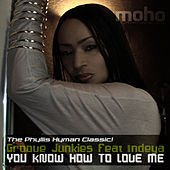 Play & Download You Know How To Love Me (featuring Indeya) by Groove Junkies | Napster