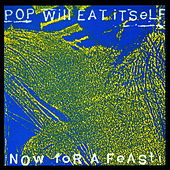 Play & Download Now for a Feast! (25th Anniversary Expanded Edition) by Pop Will Eat Itself | Napster