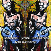 Play & Download Yesterday Bitter Forgotten by Gary Roadarmel | Napster