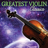 Play & Download Greatest Violin Classics by Various Artists | Napster
