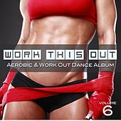 Play & Download Work This Out (Aerobic & Work Out Dance Album Vol. 6) by Various Artists | Napster