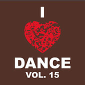 I Love Dance Vol. 15 by Various Artists