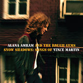 Snow Shadows: Songs of Vince Martin by Alana Amram and the Rough Gems