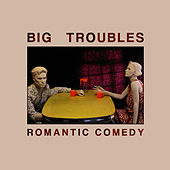 Play & Download Romantic Comedy by Big Troubles | Napster