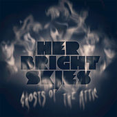 Play & Download Ghosts Of The Attic by Her Bright Skies | Napster