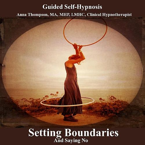 Setting Boundaries And Saying No Hypnosis by Anna Thompson