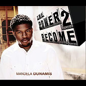 Play & Download The Power to Become by Mandela Dunamis | Napster