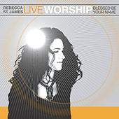Live Worship: Blessed Be Your Name by Rebecca St. James