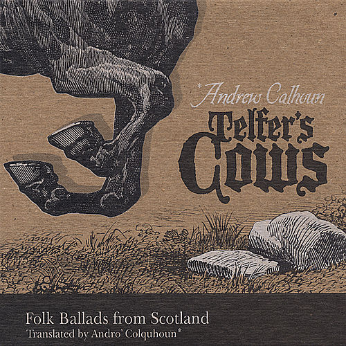 Telfer's Cows: Folk Ballads From Scotland by Andrew Calhoun