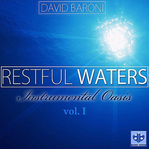 Play & Download Restful Waters: Instrumental Oasis Vol. I by David Baroni | Napster