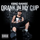 Play & Download Drank In My Cup by Kirko Bangz | Napster