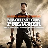 Play & Download Machine Gun Preacher Original Motion Picture Soundtrack by Various Artists | Napster