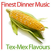 Play & Download Finest Dinner Music: Tex-Mex Flavours by Tex-Mex Flavours | Napster