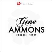 Play & Download Foolish Heart by Gene Ammons | Napster