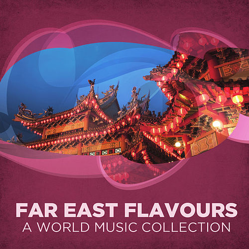 Far East Flavours- A World Music Collection by Various Artists