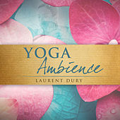Play & Download Yoga Ambience by Laurent Dury | Napster