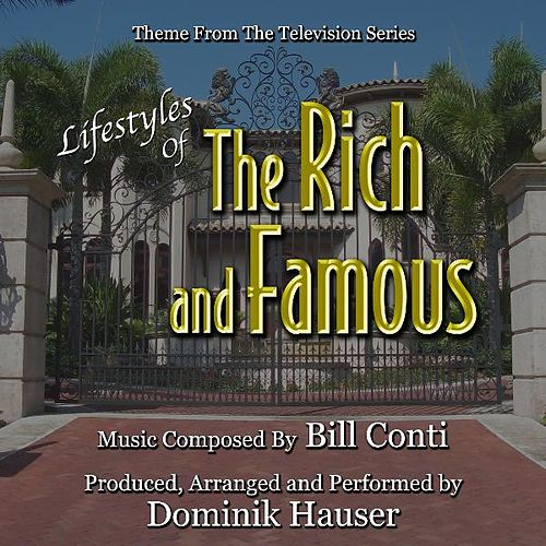 Play & Download Lifestyles Of The Rich and Famous - Theme from the Television Series By Bill Conti - Single by Dominik Hauser | Napster