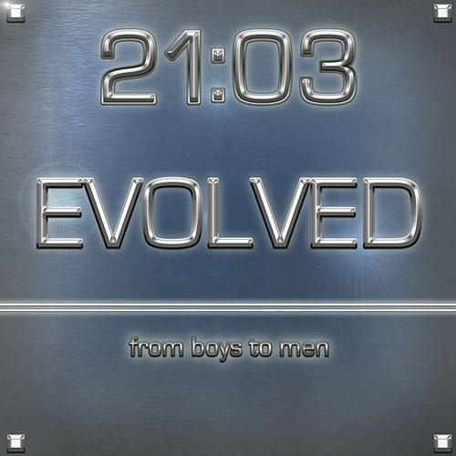 Play & Download Evolved...from boys to men by 21:03 | Napster