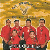 Play & Download Angel Guardian by La Nobleza De Aguililla | Napster