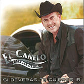 Play & Download Si Deveras Te Quieres Ir by El Canelo De Sinaloa | Napster