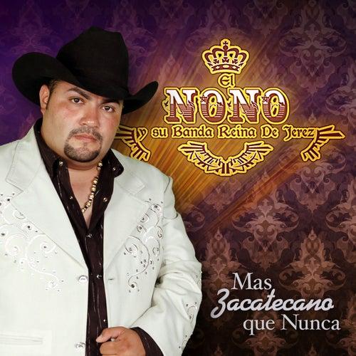 Play & Download Mas Zacatecano Que Nunca by El Nono y Su Banda Reina de Jerez | Napster