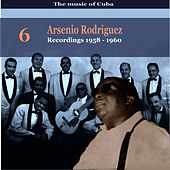 Play & Download The Music of Cuba / Arsenio Rodríguez, Vol. 6 / Recordings 1958  - 1960 by Arsenio Rodriguez | Napster