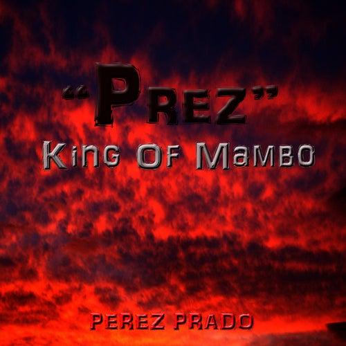 'Prez' King of Mambo by Perez Prado