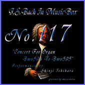 Play & Download Bach In Musical Box 117 / Concert For Organ Bwv594 To Bwv595 by Shinji Ishihara | Napster
