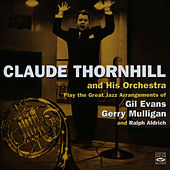Play & Download Claude Thornhill and His Orchestra Play the Great Jazz Arangements of Gil Evans, Gerry Mulligan, and Ralph Aldrich by Claude Thornhill | Napster