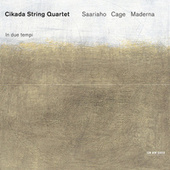Saariaho, Cage, Maderna: In Due Tempi by Cikada String Quartet
