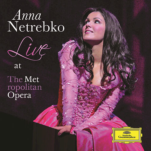 Play & Download Anna Netrebko - Live at the Metropolitan Opera by Anna Netrebko | Napster