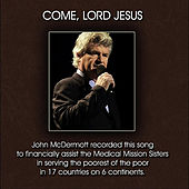 Come, Lord Jesus by John McDermott