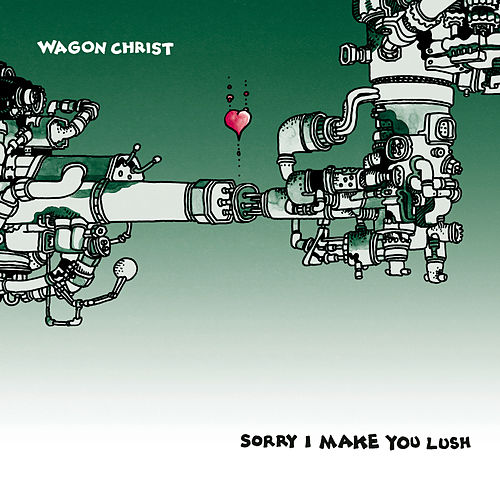 Play & Download Sorry I Make You Lush by Wagon Christ | Napster