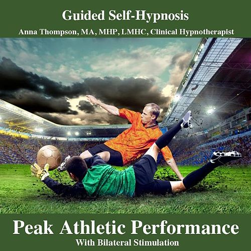 Peak Athletic Performance Hypnosis With Bilateral Stimulation by Anna Thompson