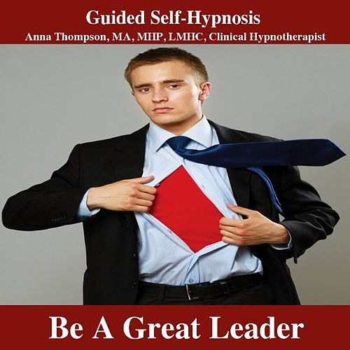 Play & Download Be A Great Leader Hypnosis by Anna Thompson | Napster