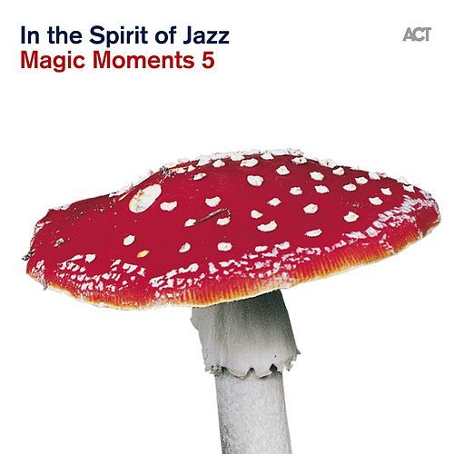 Play & Download Magic Moments 5 'in the Spirit of Jazz' by Various Artists | Napster
