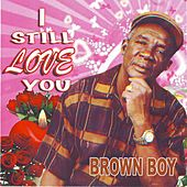 I Still Love You von Brown Boy