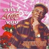 I Still Love You by Brown Boy