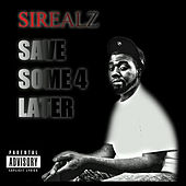 Save Some 4 Later by Sirealz