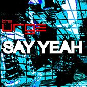 Play & Download Say Yeah - Single by The Urge | Napster