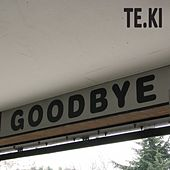 Goodbye by Teki