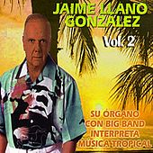 Su Órgano Con Big Band Interpreta Música Tropical Volume 2 by Jaime Llano González