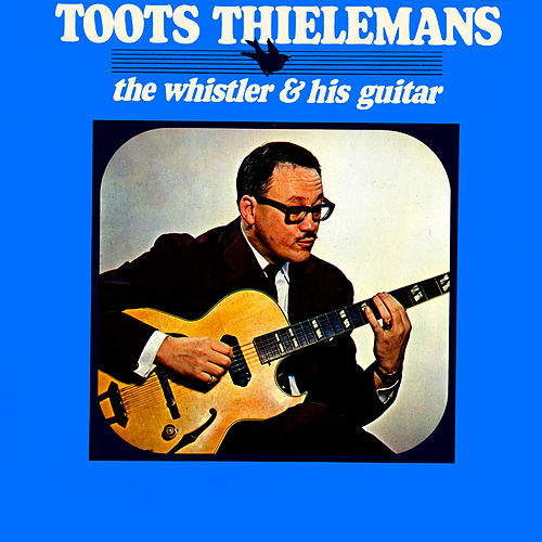 Play & Download The Whistler & His Guitar by Toots Thielemans | Napster