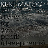 Play & Download Diving For Your Pearls (Deeep Remix) by Kurt Maloo | Napster