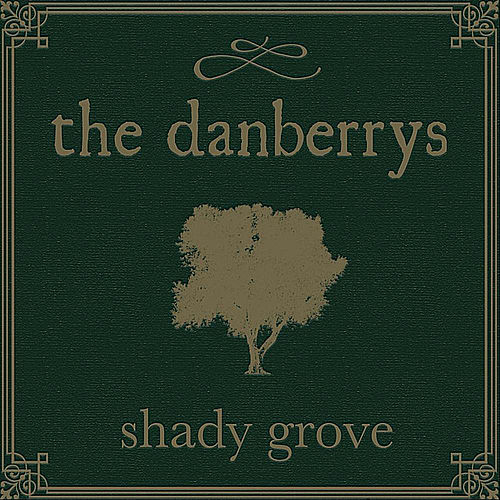 Play & Download Shady Grove by The Danberrys | Napster