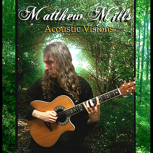 Play & Download Acoustic Visions by Matthew Mills | Napster