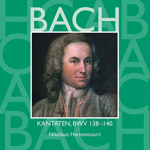 Play & Download Bach, JS : Sacred Cantatas BWV Nos 138 - 140 by Nikolaus Harnoncourt | Napster